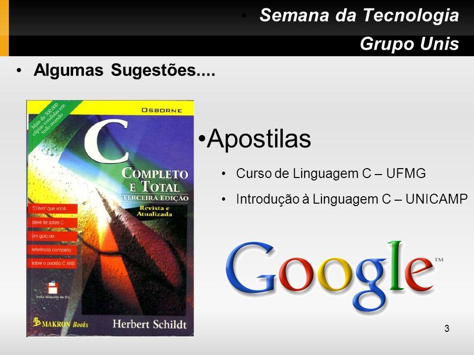 Algumas Sugestões.... Apostilas Curso de Linguagem C – UFMG Introdução à Linguagem C – UNICAMP Semana da Tecnologia Grupo Unis 3