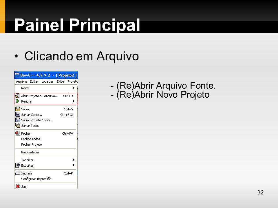 Painel Principal Clicando em Arquivo - (Re)Abrir Arquivo Fonte. - (Re)Abrir Novo Projeto 32