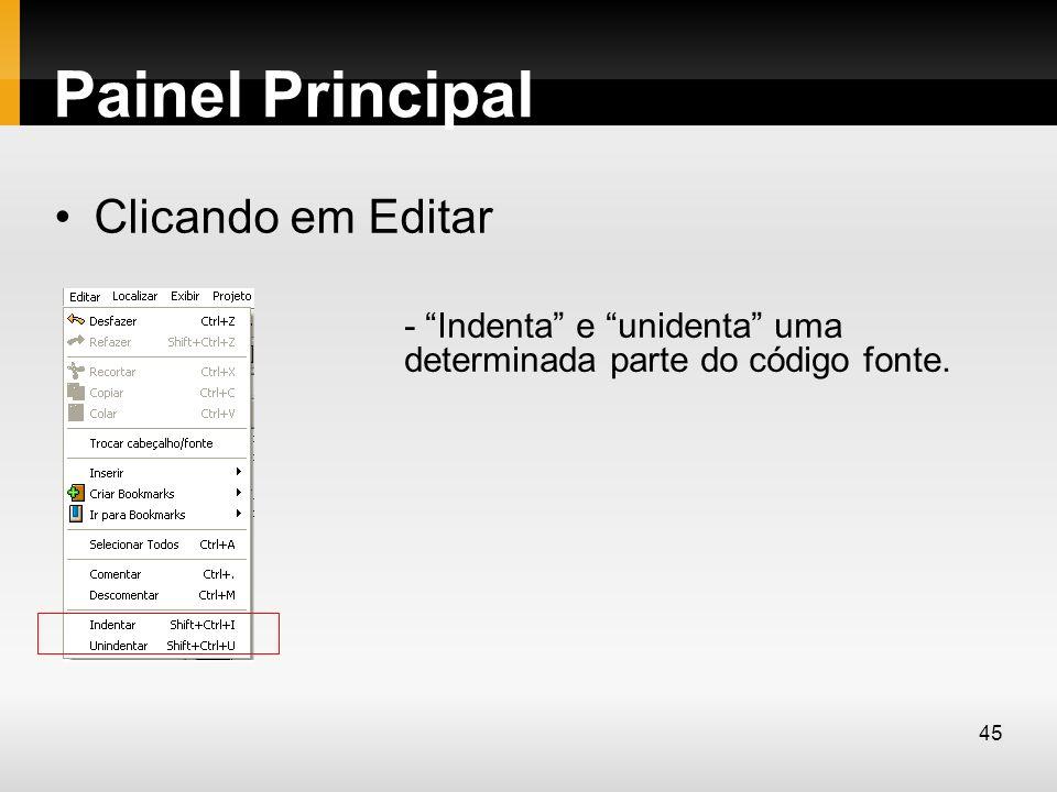 Painel Principal Clicando em Editar - Indenta e unidenta uma determinada parte do código fonte. 45