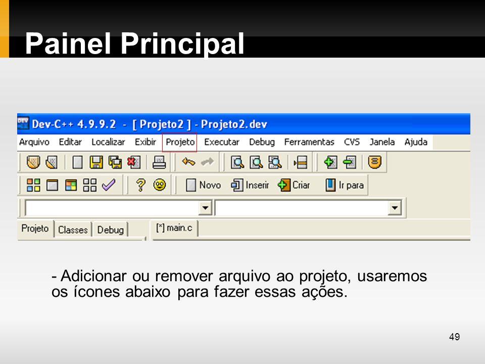 Painel Principal - Adicionar ou remover arquivo ao projeto, usaremos os ícones abaixo para fazer essas ações. 49