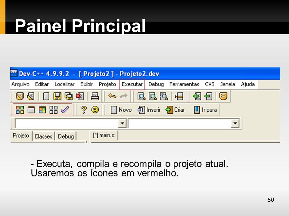Painel Principal - Executa, compila e recompila o projeto atual. Usaremos os ícones em vermelho. 50