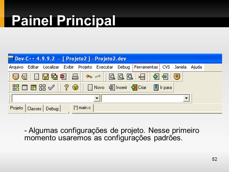 Painel Principal - Algumas configurações de projeto. Nesse primeiro momento usaremos as configurações padrões. 52