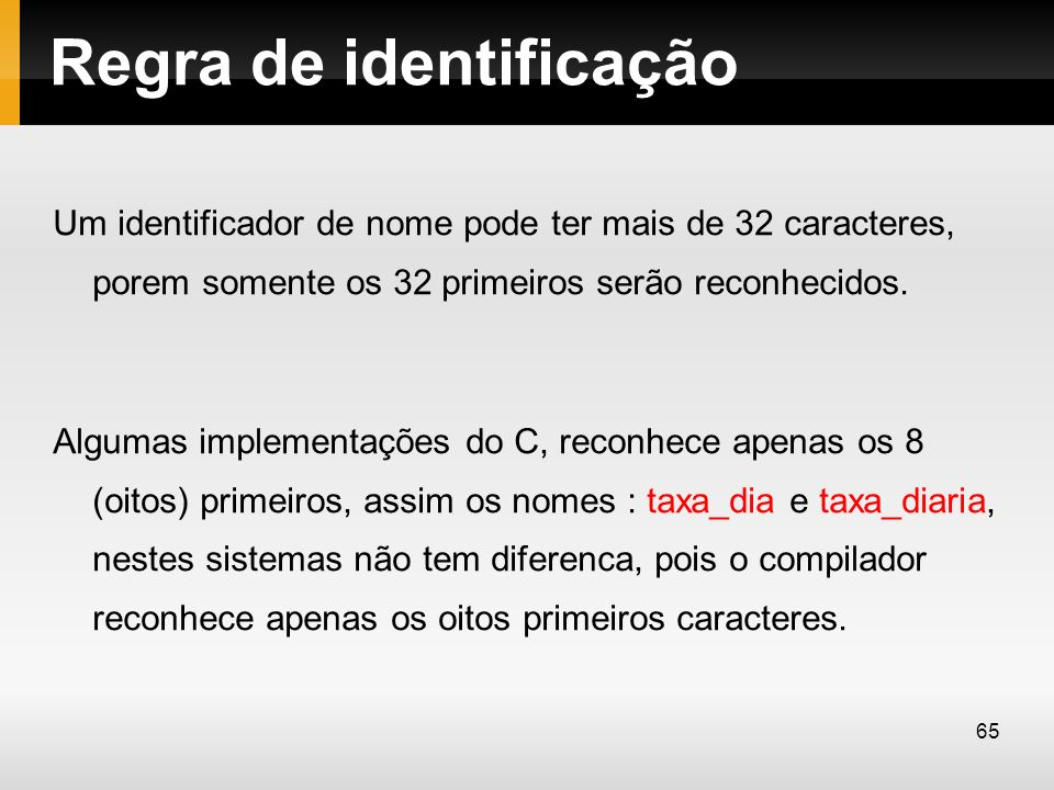 Regra de identificação Um identificador de nome pode ter mais de 32 caracteres, porem somente os 32 primeiros serão reconhecidos. Algumas implementaçõ