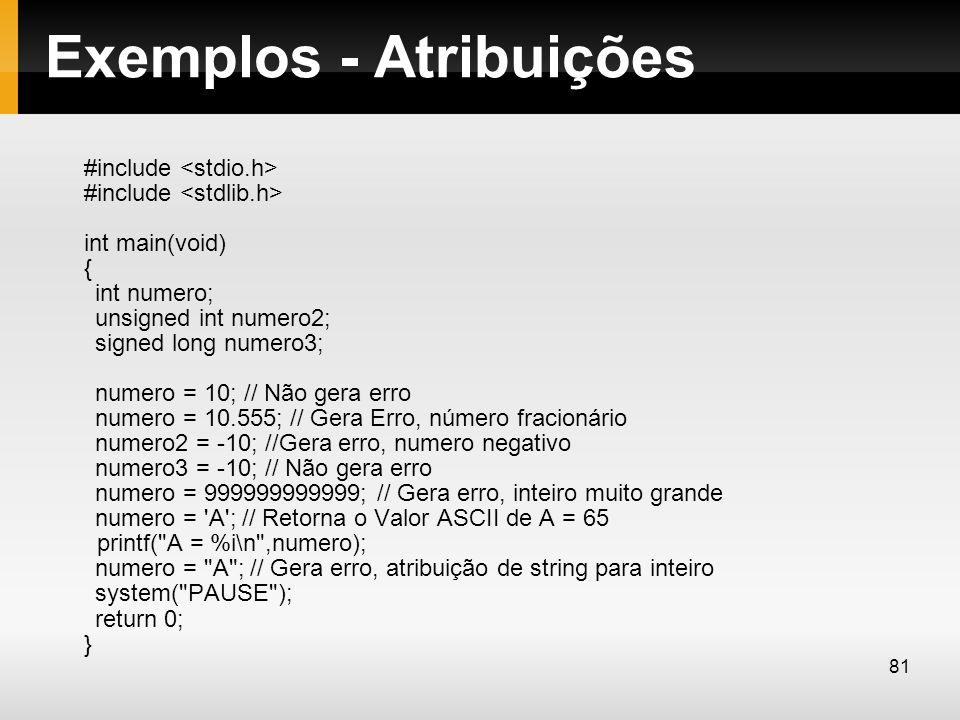 Exemplos - Atribuições #include #include int main(void) { int numero; unsigned int numero2; signed long numero3; numero = 10; // Não gera erro numero