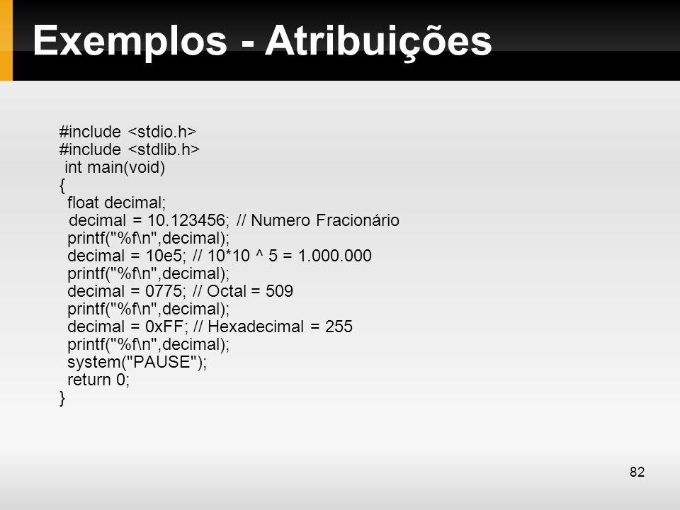 Exemplos - Atribuições #include #include int main(void) { float decimal; decimal = 10.123456; // Numero Fracionário printf(