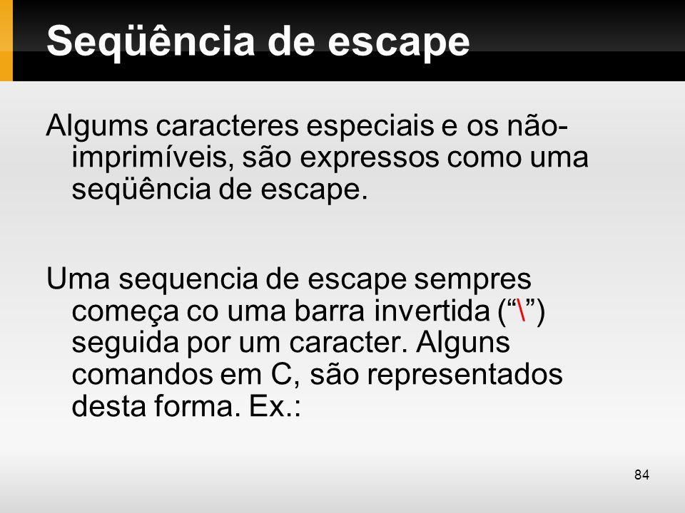 Seqüência de escape Algums caracteres especiais e os não- imprimíveis, são expressos como uma seqüência de escape. Uma sequencia de escape sempres com