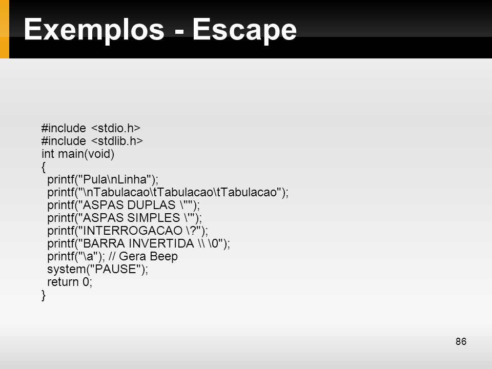 Exemplos - Escape #include #include int main(void) { printf(