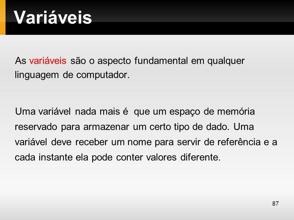 Variáveis As variáveis são o aspecto fundamental em qualquer linguagem de computador. Uma variável nada mais é que um espaço de memória reservado para