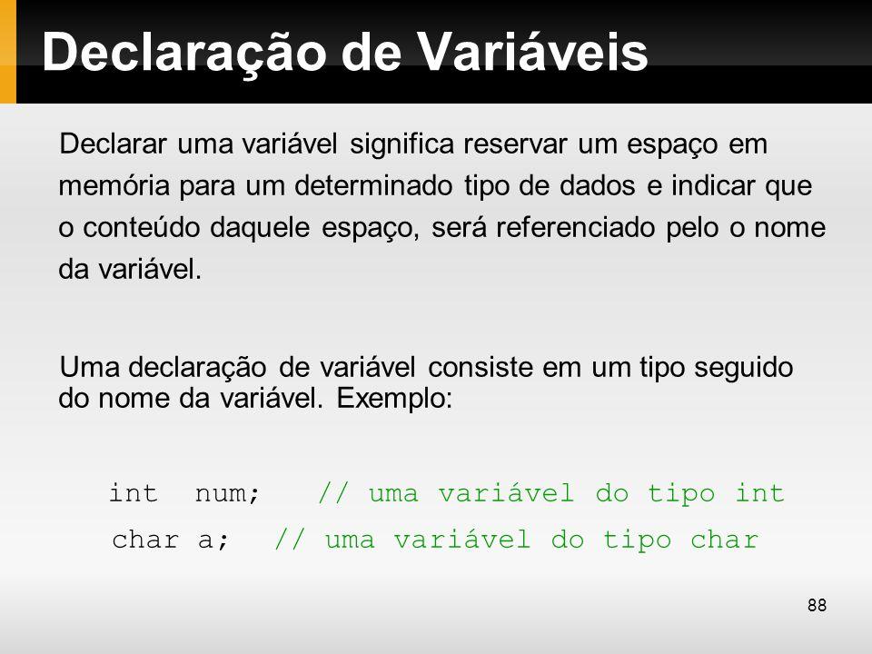 Declaração de Variáveis Declarar uma variável significa reservar um espaço em memória para um determinado tipo de dados e indicar que o conteúdo daque