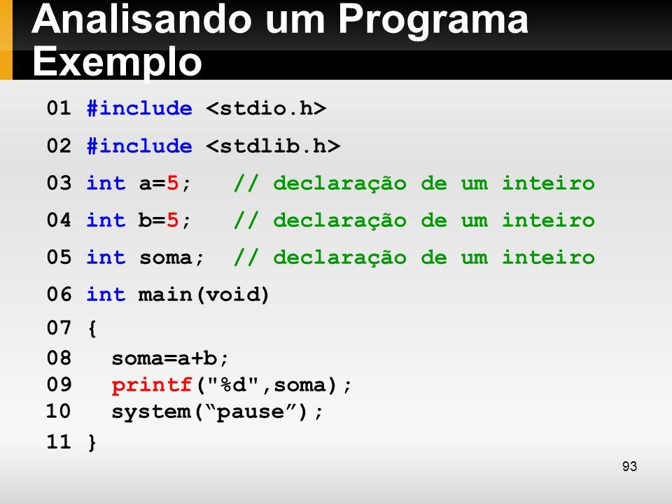 Analisando um Programa Exemplo 01 #include 02 #include 03 int a=5; // declaração de um inteiro 04 int b=5; // declaração de um inteiro 05 int soma; //