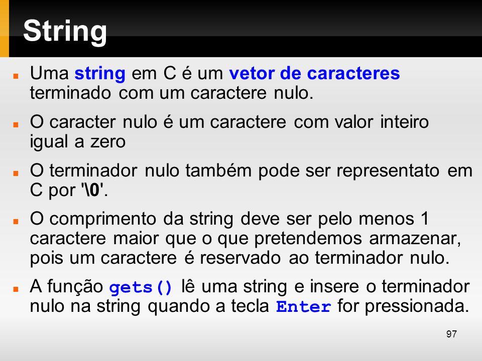 String Uma string em C é um vetor de caracteres terminado com um caractere nulo. O caracter nulo é um caractere com valor inteiro igual a zero O termi