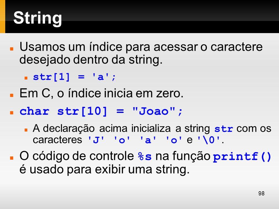 String Usamos um índice para acessar o caractere desejado dentro da string. str[1] = 'a'; Em C, o índice inicia em zero. char str[10] =