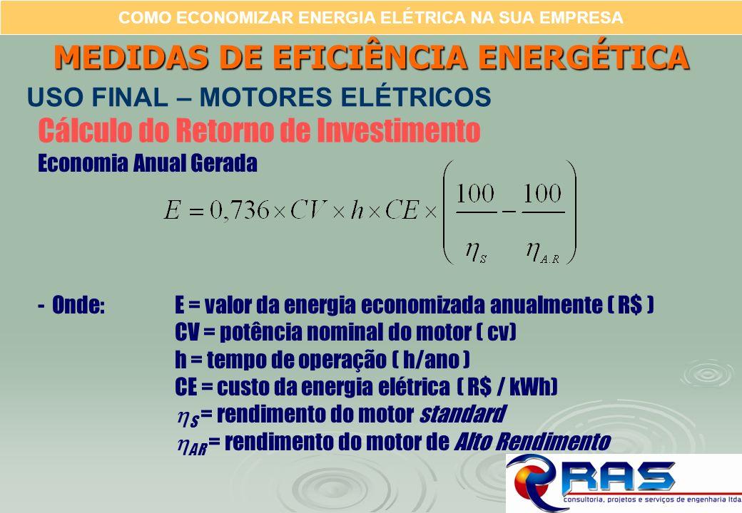 COMO ECONOMIZAR ENERGIA ELÉTRICA NA SUA EMPRESA Cálculo do Retorno de Investimento -Onde: E = valor da energia economizada anualmente ( R$ ) CV = potê