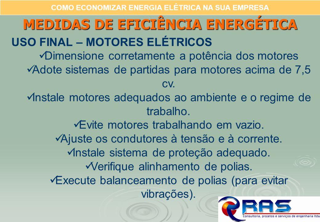 COMO ECONOMIZAR ENERGIA ELÉTRICA NA SUA EMPRESA MEDIDAS DE EFICIÊNCIA ENERGÉTICA USO FINAL – MOTORES ELÉTRICOS Dimensione corretamente a potência dos