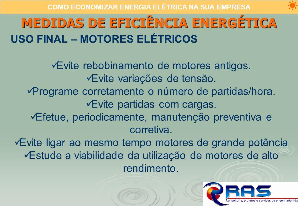 COMO ECONOMIZAR ENERGIA ELÉTRICA NA SUA EMPRESA MEDIDAS DE EFICIÊNCIA ENERGÉTICA USO FINAL – MOTORES ELÉTRICOS Evite rebobinamento de motores antigos.