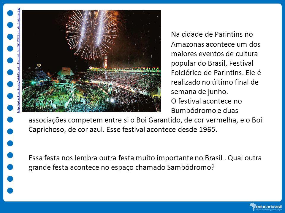 Na cidade de Parintins no Amazonas acontece um dos maiores eventos de cultura popular do Brasil, Festival Folclórico de Parintins. Ele é realizado no