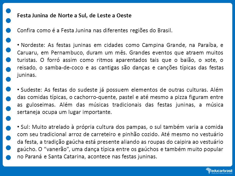 Festa Junina de Norte a Sul, de Leste a Oeste Confira como é a Festa Junina nas diferentes regiões do Brasil. Nordeste: As festas juninas em cidades c