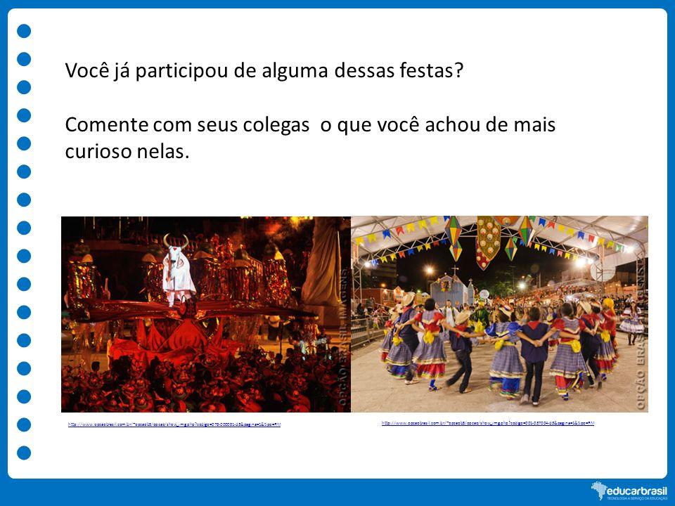 Você já participou de alguma dessas festas? Comente com seus colegas o que você achou de mais curioso nelas. http://www.opcaobrasil.com.br/~opcaob5/op