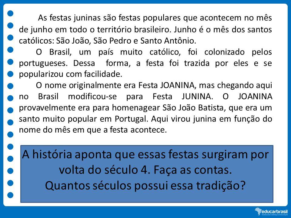 As festas juninas são festas populares que acontecem no mês de junho em todo o território brasileiro. Junho é o mês dos santos católicos: São João, Sã