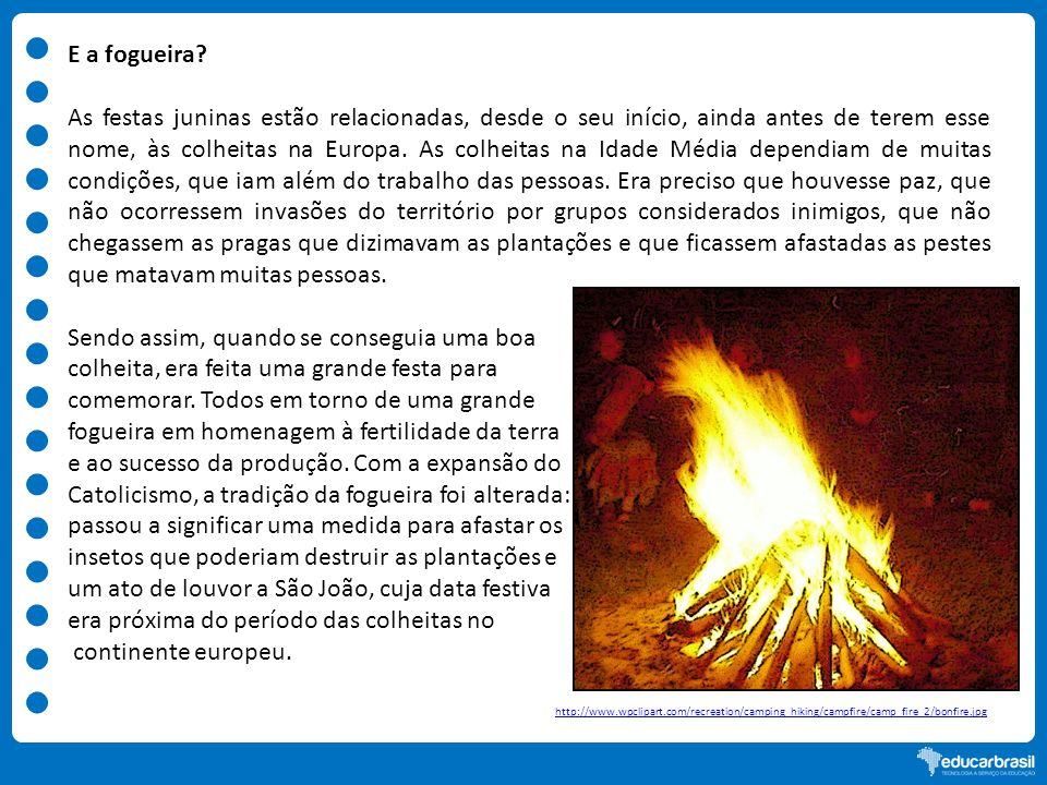 http://www.wpclipart.com/recreation/camping_hiking/campfire/camp_fire_2/bonfire.jpg E a fogueira? As festas juninas estão relacionadas, desde o seu in