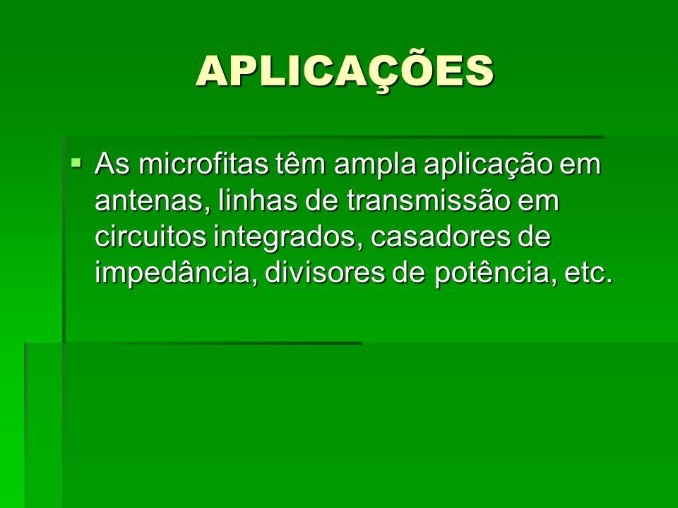 APLICAÇÕES As microfitas têm ampla aplicação em antenas, linhas de transmissão em circuitos integrados, casadores de impedância, divisores de potência