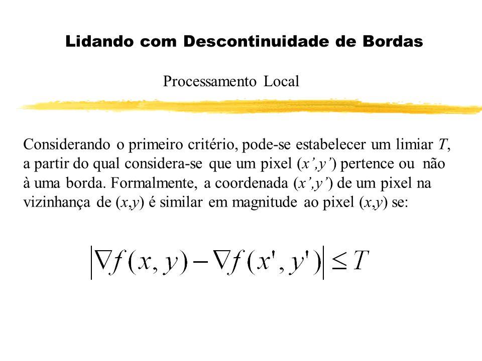 Lidando com Descontinuidade de Bordas Processamento Local Considerando o primeiro critério, pode-se estabelecer um limiar T, a partir do qual consider