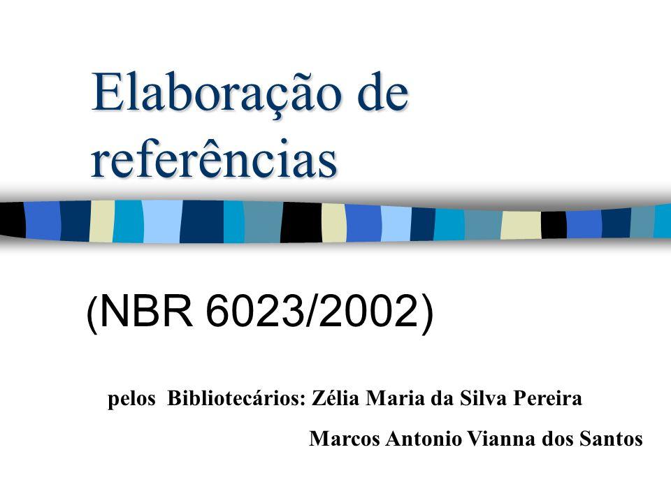 Elaboração de referências ( NBR 6023/2002) pelos Bibliotecários: Zélia Maria da Silva Pereira Marcos Antonio Vianna dos Santos