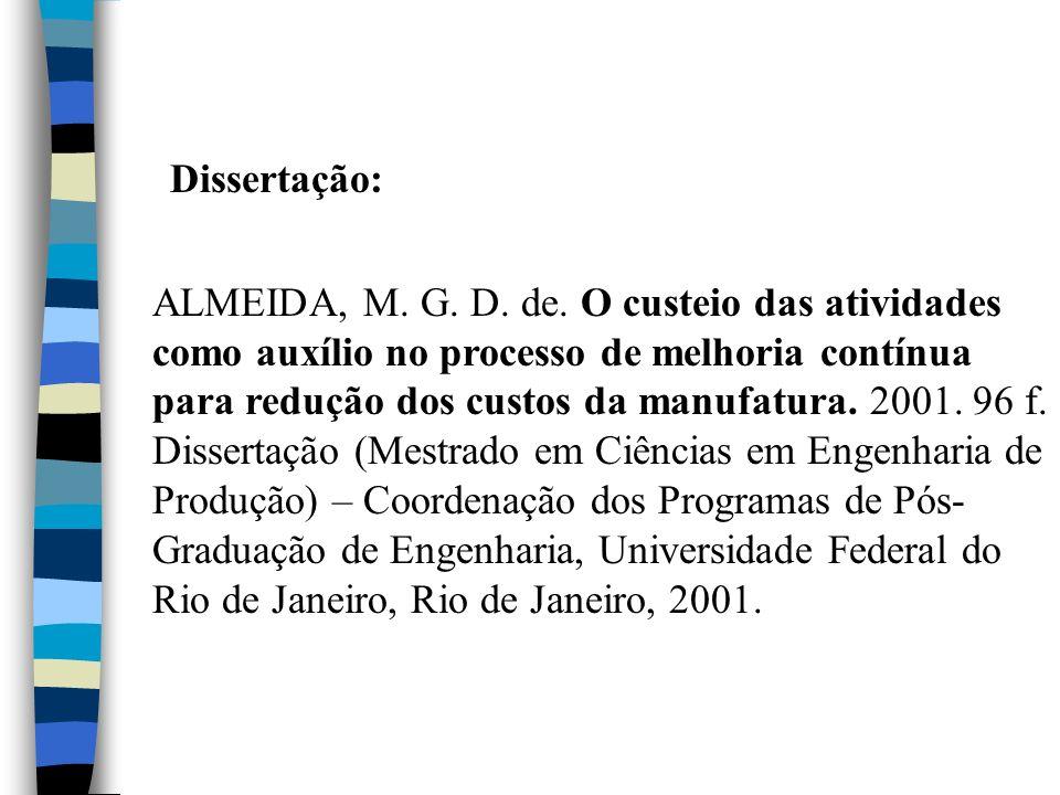 Dissertação: ALMEIDA, M. G. D. de. O custeio das atividades como auxílio no processo de melhoria contínua para redução dos custos da manufatura. 2001.