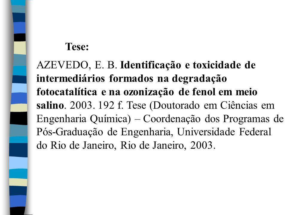 Tese: AZEVEDO, E. B. Identificação e toxicidade de intermediários formados na degradação fotocatalítica e na ozonização de fenol em meio salino. 2003.