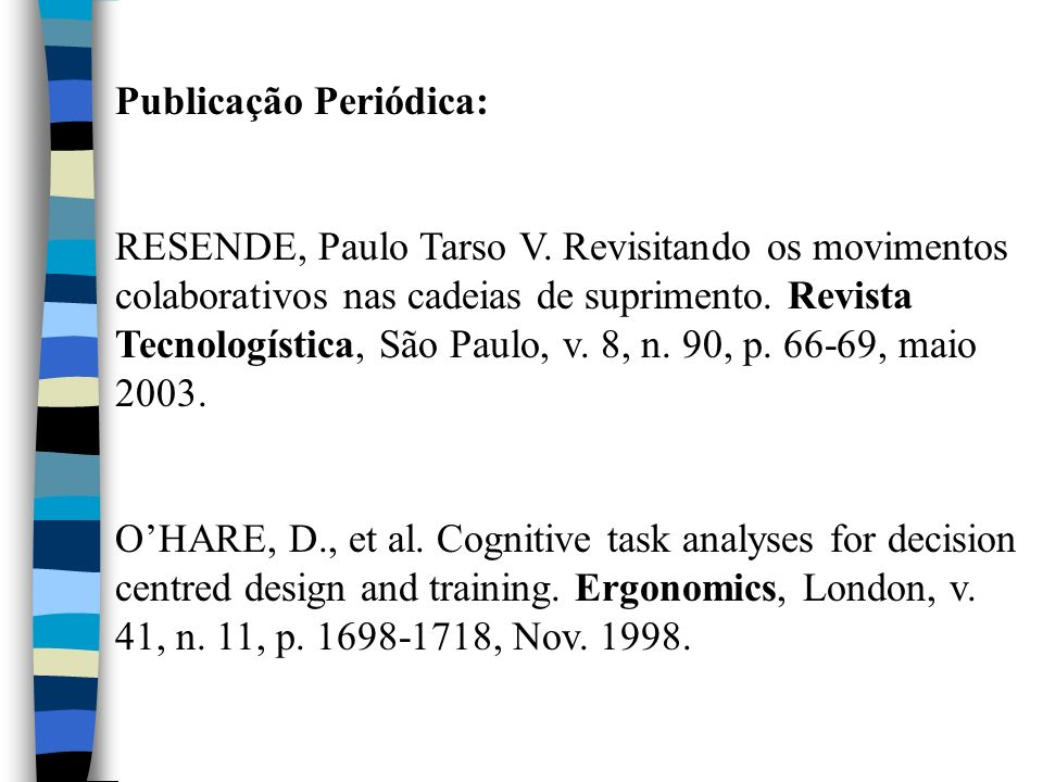 Publicação Periódica: RESENDE, Paulo Tarso V. Revisitando os movimentos colaborativos nas cadeias de suprimento. Revista Tecnologística, São Paulo, v.