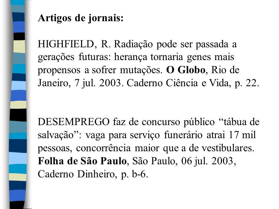 Artigos de jornais: HIGHFIELD, R. Radiação pode ser passada a gerações futuras: herança tornaria genes mais propensos a sofrer mutações. O Globo, Rio