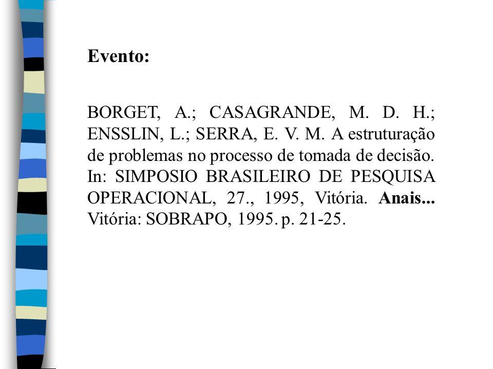 Evento: BORGET, A.; CASAGRANDE, M. D. H.; ENSSLIN, L.; SERRA, E. V. M. A estruturação de problemas no processo de tomada de decisão. In: SIMPOSIO BRAS