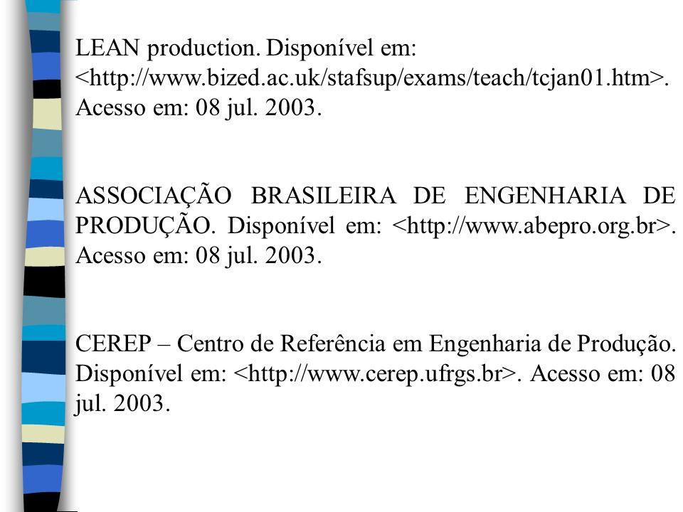 LEAN production. Disponível em:. Acesso em: 08 jul. 2003. ASSOCIAÇÃO BRASILEIRA DE ENGENHARIA DE PRODUÇÃO. Disponível em:. Acesso em: 08 jul. 2003. CE