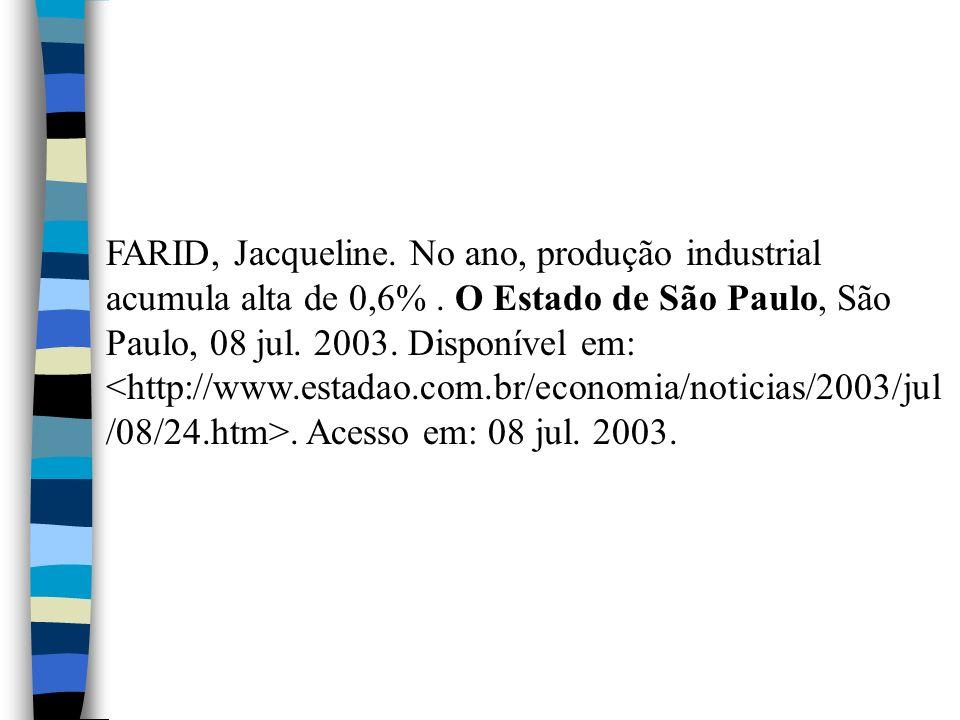 FARID, Jacqueline. No ano, produção industrial acumula alta de 0,6%. O Estado de São Paulo, São Paulo, 08 jul. 2003. Disponível em:. Acesso em: 08 jul