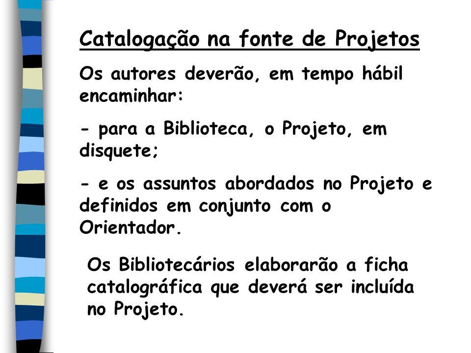 Catalogação na fonte de Projetos Os autores deverão, em tempo hábil encaminhar: - para a Biblioteca, o Projeto, em disquete; - e os assuntos abordados
