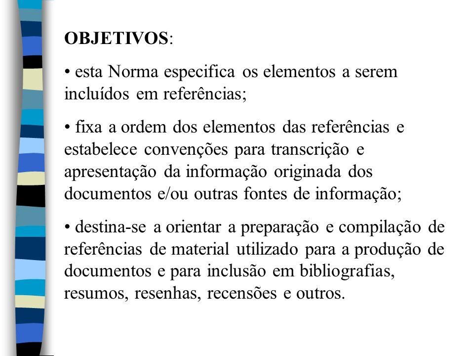 OBJETIVOS: esta Norma especifica os elementos a serem incluídos em referências; fixa a ordem dos elementos das referências e estabelece convenções par