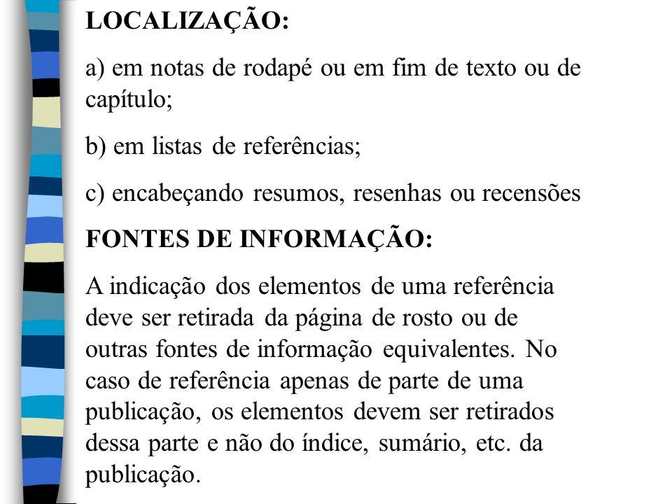 LOCALIZAÇÃO: a) em notas de rodapé ou em fim de texto ou de capítulo; b) em listas de referências; c) encabeçando resumos, resenhas ou recensões FONTE