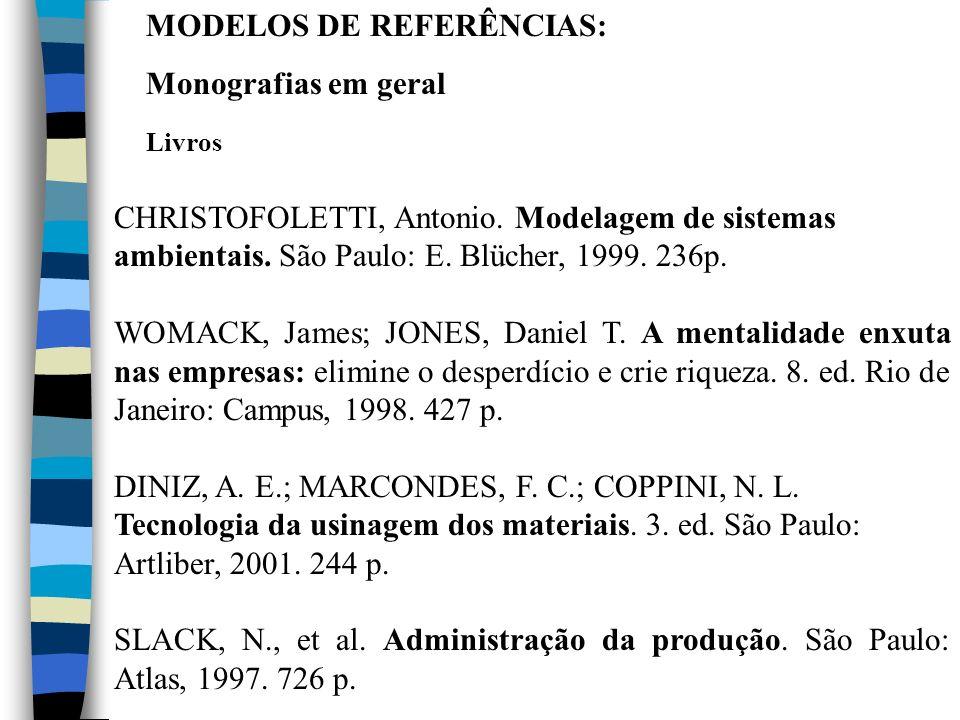 MODELOS DE REFERÊNCIAS: Monografias em geral Livros CHRISTOFOLETTI, Antonio. Modelagem de sistemas ambientais. São Paulo: E. Blücher, 1999. 236p. WOMA