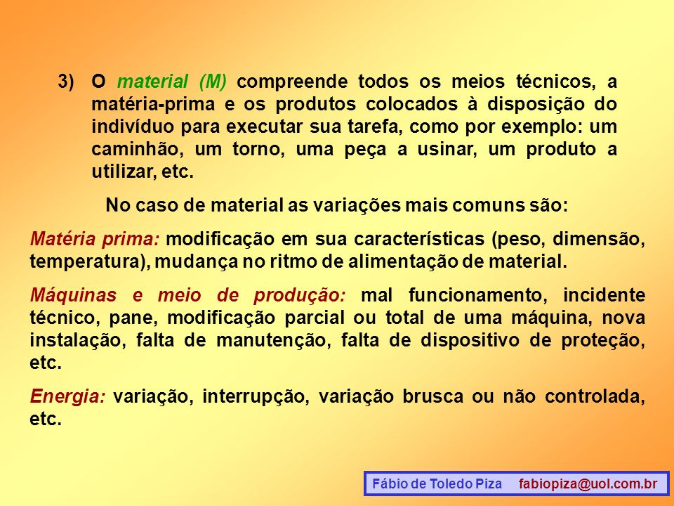 Fábio de Toledo Piza fabiopiza@uol.com.br 4)O meio de trabalho (MT) designa o quadro de trabalho e o ambiente físico e social no qual o indivíduo executa sua tarefa.