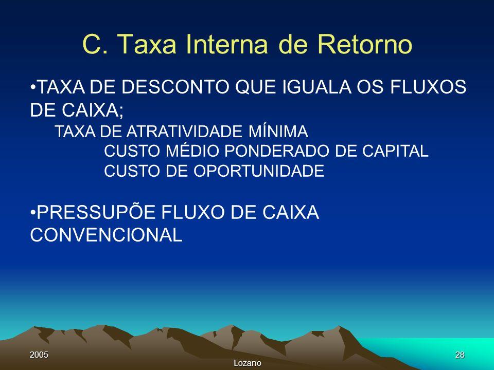 2005 Lozano 28 TAXA DE DESCONTO QUE IGUALA OS FLUXOS DE CAIXA; TAXA DE ATRATIVIDADE MÍNIMA CUSTO MÉDIO PONDERADO DE CAPITAL CUSTO DE OPORTUNIDADE PRES