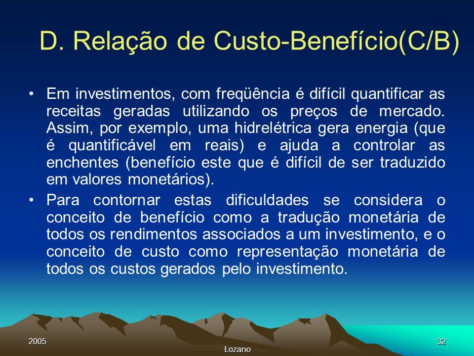 2005 Lozano 32 D. Relação de Custo-Benefício(C/B) Em investimentos, com freqüência é difícil quantificar as receitas geradas utilizando os preços de m
