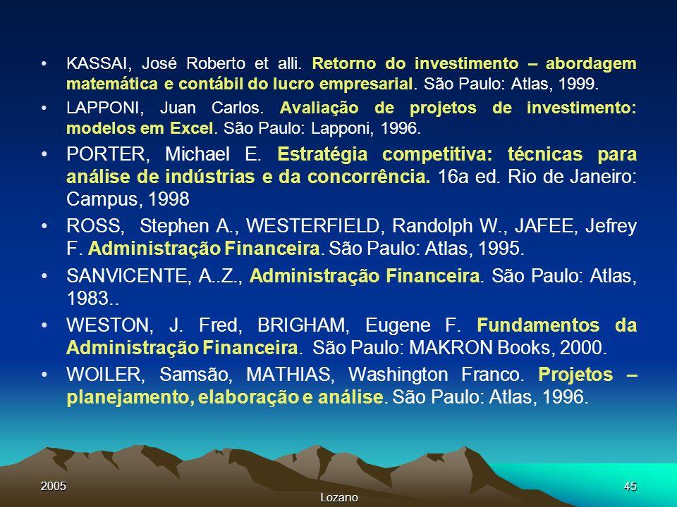 2005 Lozano 45 KASSAI, José Roberto et alli. Retorno do investimento – abordagem matemática e contábil do lucro empresarial. São Paulo: Atlas, 1999. L