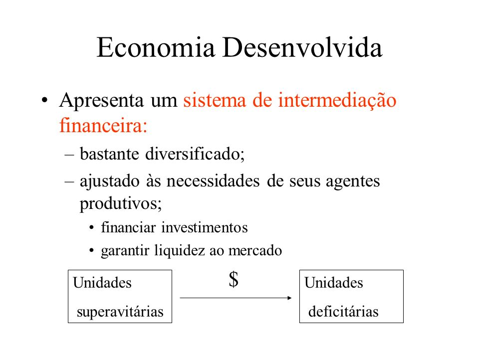Economia Desenvolvida Apresenta um sistema de intermediação financeira: –bastante diversificado; –ajustado às necessidades de seus agentes produtivos;