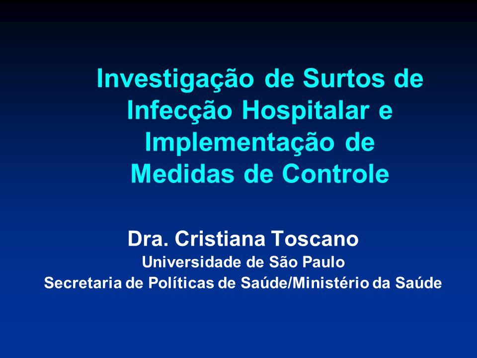 Investigação de Surtos de Infecção Hospitalar e Implementação de Medidas de Controle Dra. Cristiana Toscano Universidade de São Paulo Secretaria de Po