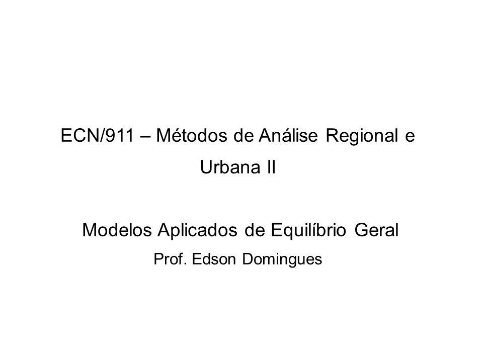 ECN/911 – Métodos de Análise Regional e Urbana II Modelos Aplicados de Equilíbrio Geral Prof. Edson Domingues