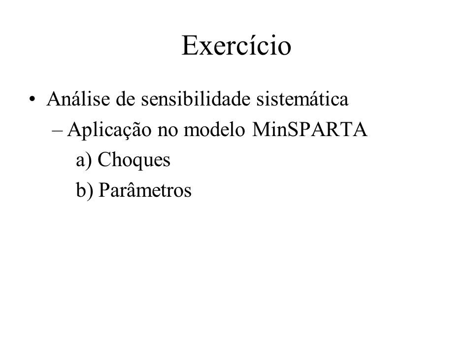Exercício Análise de sensibilidade sistemática –Aplicação no modelo MinSPARTA a) Choques b) Parâmetros