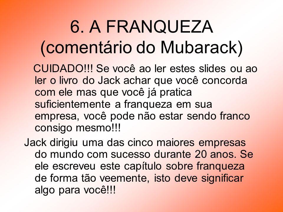 6. A FRANQUEZA (comentário do Mubarack) CUIDADO!!! Se você ao ler estes slides ou ao ler o livro do Jack achar que você concorda com ele mas que você