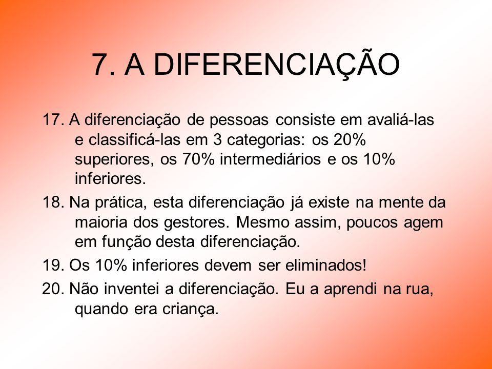 7. A DIFERENCIAÇÃO 17. A diferenciação de pessoas consiste em avaliá-las e classificá-las em 3 categorias: os 20% superiores, os 70% intermediários e