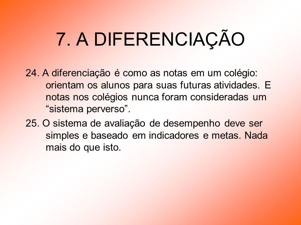 7. A DIFERENCIAÇÃO 24. A diferenciação é como as notas em um colégio: orientam os alunos para suas futuras atividades. E notas nos colégios nunca fora