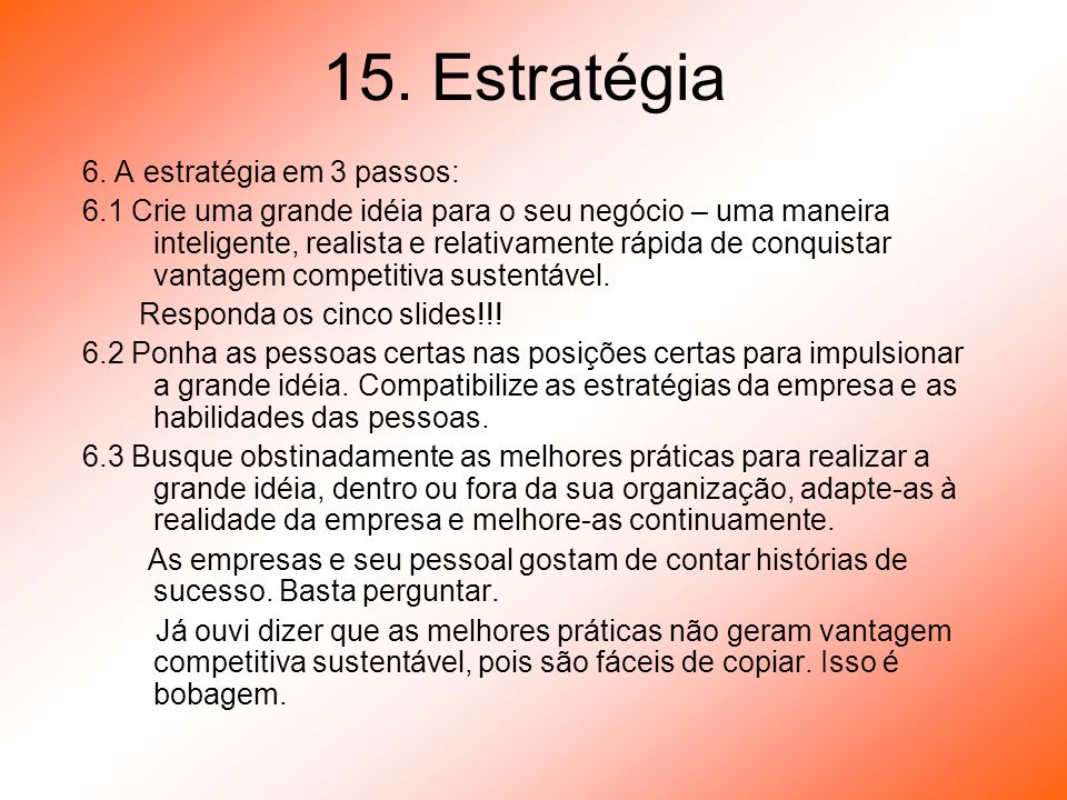 15. Estratégia 6. A estratégia em 3 passos: 6.1 Crie uma grande idéia para o seu negócio – uma maneira inteligente, realista e relativamente rápida de